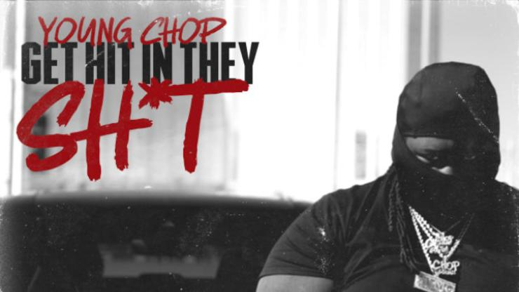 """Young Chop Is Straight To The Point On """"Get Hit In They Sh*t"""""""