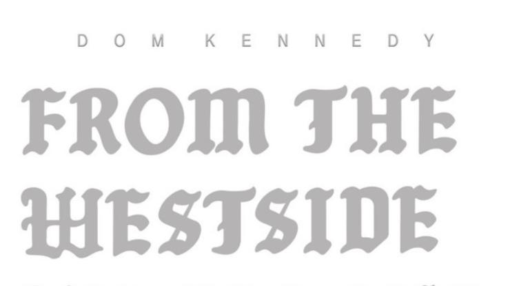 """Dom Kennedy Returns With """"From The Westside With Love Three"""""""